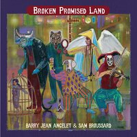 Broken Promised Land — Sam Broussard, Barry Jean Ancelet & Sam Broussard, Barry Jean Ancelet