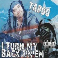 I Turn My Back On 'Em — Taboo