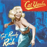 Get Ready To Rock — The Cat Yanks