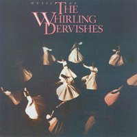 Music Of The Whirling Dervishes — The Whirling Dervishes