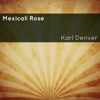 Mexicali Rose — Karl Denver