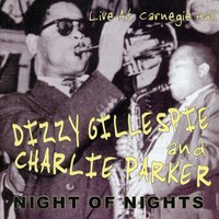 Nights Of Nights — Dizzy Gillespie & Charlie Parker