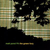 The Green Fury — Matt Pond PA