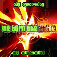 We Burn The Flame — Dj Gordy, Dj Chuchi