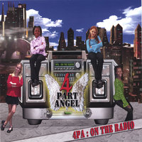 4PA: ON THE RADIO — 4 Part Angel