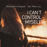 I Can't Control Myself (feat. Mary Lou) — Mary Lou, alessandro pasquali