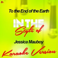 To the End of the Earth (In the Style of Jessica Mauboy) - Single — Ameritz Audio Karaoke
