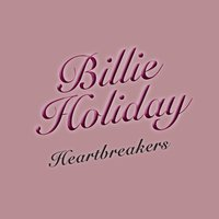 Heartbreakers — Billie Holiday