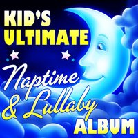 Kid's Ultimate Naptime & Lullaby Album — Little Brothers & Sisters
