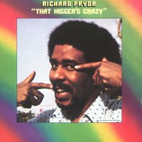 That Nigger's Crazy — Richard Pryor