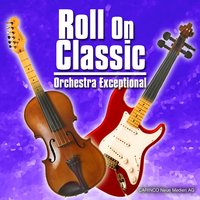 Roll On Classic — Orchestra Exceptional