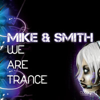 We Are Trance — Mike & Smith