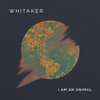 I Am an Animal — Whitaker