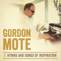 Gordon Mote Sings Hymns and Songs of Inspiration — Gordon Mote