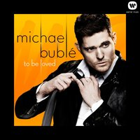 To Be Loved — Michael Bublé