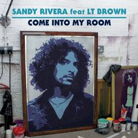Come Into My Room — Sandy Rivera, LT Brown