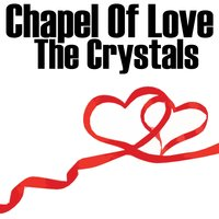 Chapel Of Love — The Crystals