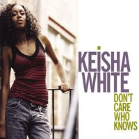 Don't Care Who Knows — Keisha White
