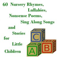 60 Nursery Rhymes, Lullabies, Sing Along Songs, Nonsense Poems,and Stories for Little Children — сборник