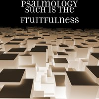 Such Is the Fruitfulness — Psalmology, C.W. Lowery