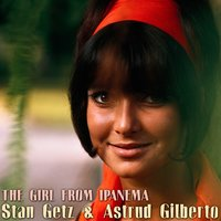 The Girl from Ipanema — Stan Getz, Astrud Gilberto, Stan Getz | Astrud Gilberto