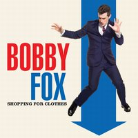 Shopping For Clothes — Bobby Fox