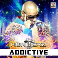 Addictive — Hunterz