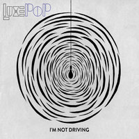 I'm Not Driving — Luxe Pop