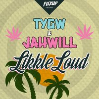 Likkle Loud — Jahwill, TYGW, Jah Will