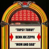 Topsy Turvy / Mom And Dad — Benn Joe Zeppa