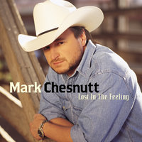 Lost In The Feeling — Mark Chesnutt