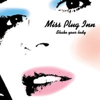 Shake Your Body — Miss Plug Inn