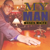 My Man Blues — Moses White