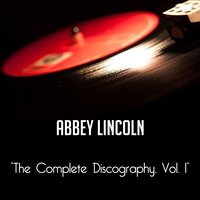 The Complete Discography, Vol. 1 — Abbey Lincoln