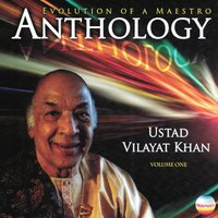 Ustad Vilayat Khan: Anthology, Vol. 1 — Ustad Vilayat Khan