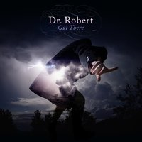 Out There — Dr Robert, Dr. Robert