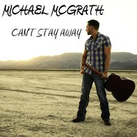Can't Stay Away — Michael McGrath