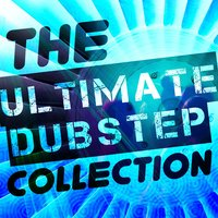 The Ultimate Dubstep Collection — Sound of Dubstep, Dub Step, Dub Step|Sound of Dubstep