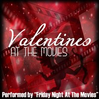 Valentines At The Movies — Friday Night at the Movies