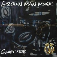 Grown Man Music — Quiet Mob