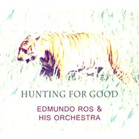 Hunting For Good — Edmundo Ros & His Orchestra
