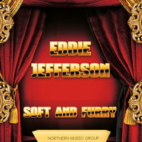 Soft and Furry — Eddie Jefferson