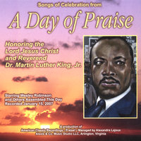 Songs of Celebration from a Day of Praise Honoring the Lord Jesus Christ and Rev. Dr. Martin Luther King, Jr. — Wesley Robinson and Day of Praise Singers