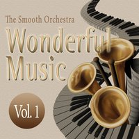 Wonderful Music Vol. 1 — The Smooth Orchestra