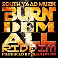 South Yaad Muzik ''Burn Dem All Riddim'' — Burn Down & Various Artists
