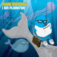 I Am Plankton — Mike Monday