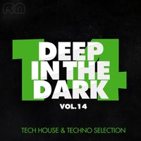 Deep in the Dark, Vol. 14 - Tech House & Techno Selection — сборник