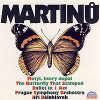 Martinu:  The Butterfly That Stamped — Prague Symphony Orchestra, Jiří Bělohlávek, Bohuslav Martinu, Pavel Kühn, Female Chorus of the Kühn Mixed Chorus