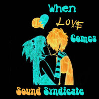 When Love Comes - Single — Sound Syndicate