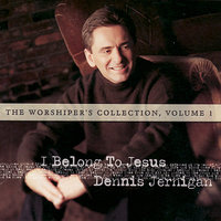 The Worshipper's Collection, Volume 1 — Dennis Jernigan